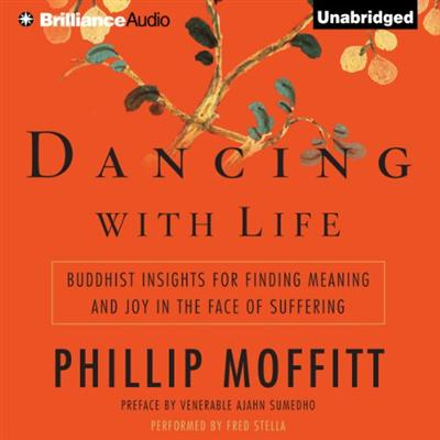 Dancing with Life: Buddhist Insights for Finding Meaning and Joy in the Face of Suffering (Audiobook)