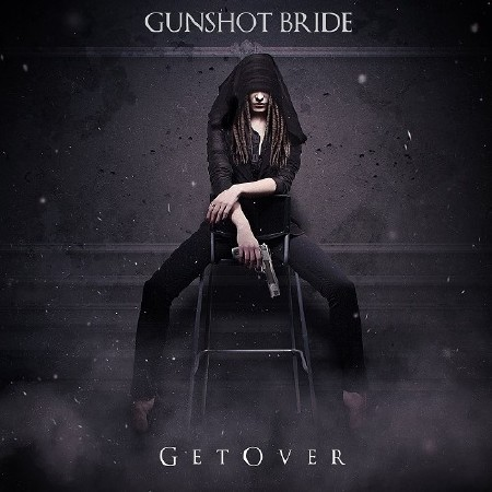 Gunshot Bride - Get Over (2016)