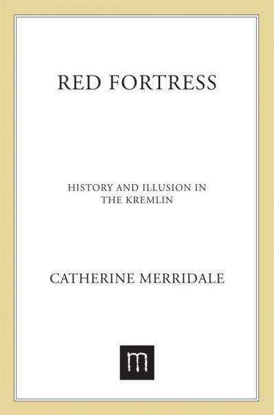 Red Fortress History and Illusion in the Kremlin