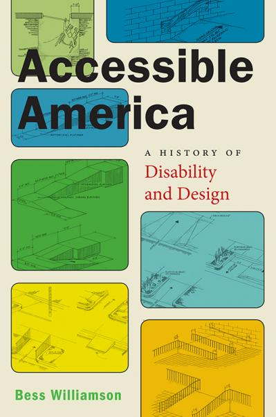Accessible America A History of Disability and Design (Crip)