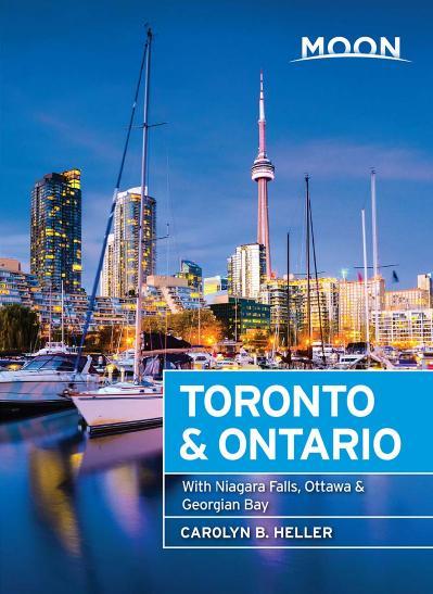 Moon Toronto & Ontario With Niagara Falls, Ottawa & Georgian Bay (Travel Guide)