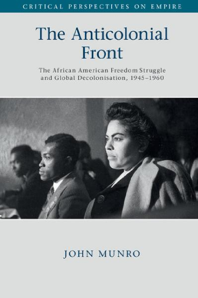 The Anticolonial Front The African American Freedom Struggle and Global Decolonisa...