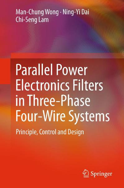 Parallel Power Electronics Filters in Three-Phase Four-Wire Systems Principle, Con...